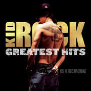 Greatest Hits: You Never Saw Coming , Kid Rock