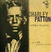 Pony Blues: His 23 Greatest Songs , Charley Patton