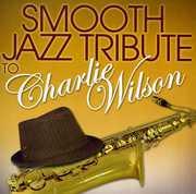Smooth Jazz tribute to Charlie Wilson , Smooth Jazz Tribute