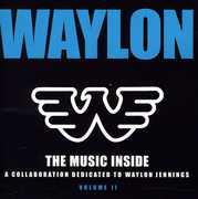 Waylon: The Music Inside - A Collaboration Dedicated to Waylon Jenning's, Vol. 2