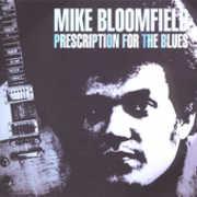 Prescription for the Blues , Michael Bloomfield