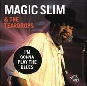I'm Gonna Play The Blues , Magic Slim & The Teardrops