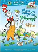 Would You Rather Be a Pollywog: All About Pond Life (Dr. Seuss, Cat in the Hat)