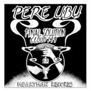 Final Solution , Pere Ubu