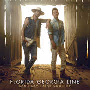 Can't Say I Ain't Country , Florida Georgia Line