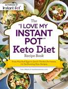 """The """"I Love My Instant Pot"""" Keto Diet Recipe Book: From Poached Eggs to Quick Chicken Parmesan, 175 Fat-Burning Keto Recipes"""