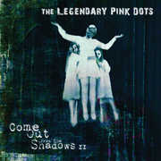 Come Out From The Shadows Ii , The Legendary Pink Dots