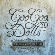 Something For The Rest Of Us , Goo Goo Dolls