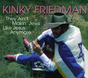 They Ain't Making Jews Like Jesus Anymore , Kinky Friedman