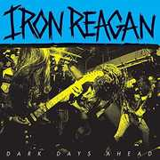 Dark Days Ahead , Iron Reagan