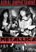 Aural Amphetamine: Metallica & the Down of Thrash , Metallica