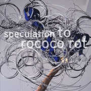 Speculation , To Rococo Rot
