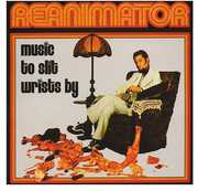 Music to Slit Wrists By , Reanimator