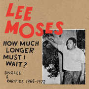 How Much Longer Must I Wait? Singles & Rarities 1965-1972 , Lee Moses