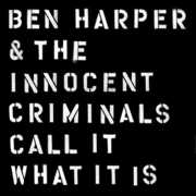 Call It What It Is , Ben Harper & the Innocent Criminals