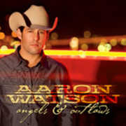 Angels and Outlaws , Aaron Watson