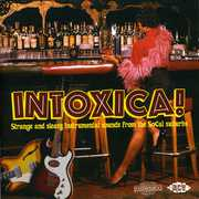 Intoxica: Strange and Sleazy Instrumental Sounds From The SoCal Suburbs [Import]