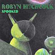 Spooked , Robyn Hitchcock