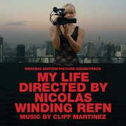 My Life Directed By Nicolas Winding Refn (Original Soundtrack) , Cliff Martinez