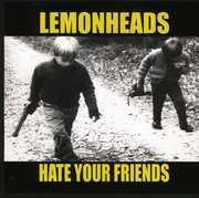 Hate Your Friends , The Lemonheads