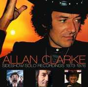Sideshow: Solo Recordings 1973-76 [Import] , Allan Clarke