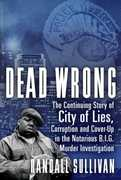 Dead Wrong: The Continuing Story of City of Lies, Corruption and Cover-Up in the Notorious BIG Murder Investigation