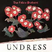 Undress , The Felice Brothers
