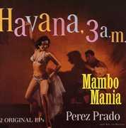 Mambo Mania /  Havana 3 Am , Pérez Prado