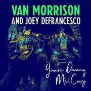 You're Driving Me Crazy , Van Morrison & Joey DeFrancesco