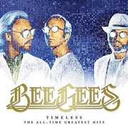 Timeless - The All-time Greatest Hits , The Bee Gees
