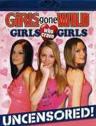 Girls Gone Wild: Girls Who Crave Girls
