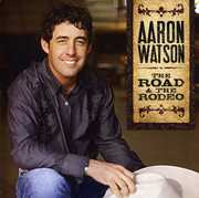 The Road and The Rodeo , Aaron Watson
