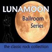 Lunamoon Ballroom Series-The Classic Rock Collecti