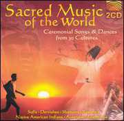 Sacred Music Of The World: Ceremonial Songs & Dances From 30 Cultures