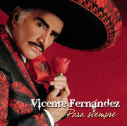 Vicente Fernandez Para Siempre , Vicente Fernandez