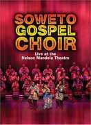 Live at the Nelson Mandela Theatre , The Soweto Gospel Choir