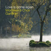 Love Is Come Again , Monteverdi Choir
