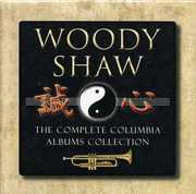 The Complete Columbia Albums Collection , Woody Shaw