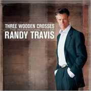 Three Wooden Crosses: The Inspirational Hits Of Randy Travis , Randy Travis