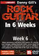 Rock Guitar in 6 Weeks: Week 6 , Danny Gill