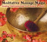 Meditative Massage Music: Healing Instrumentals For Peace & Quiet , Various Artists
