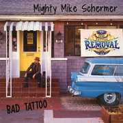 Bad Tattoo , Mighty Mike Schermer