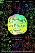 Rick and Morty and Philosophy: In the Beginning Was the Squanch