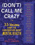 (Don't) Call Me Crazy: 33 Voices Start the Conversation about MentalHealth