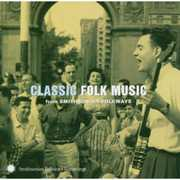 Classic Folk From Smithsonian Folkways Recordings , Various Artists
