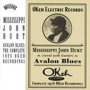 Avalon Blues: Complete 1928 Okeh Recordings , Mississippi John Hurt