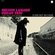 Close But No Cigar , Delvon Lamarr Organ Trio