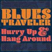 Hurry Up & Hang Around , Blues Traveler
