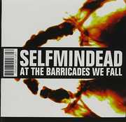 At the Barricades We Fall [Import] , Selfmindead