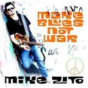 Make Blues Not War , Mike Zito